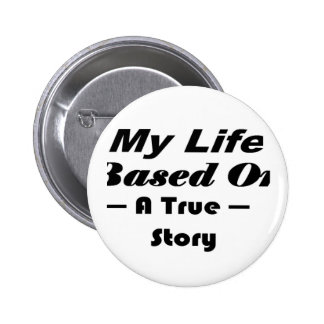 My Life Based On A True Story Buttons