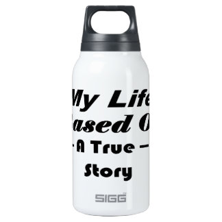 My Life Based On A True Story Thermos Water Bottle