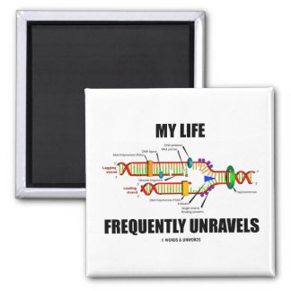 My Life Frequently Unravels (DNA Replication) Magnet