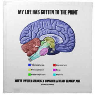 My Life Gotten To Point Consider Brain Transplant Cloth Napkin