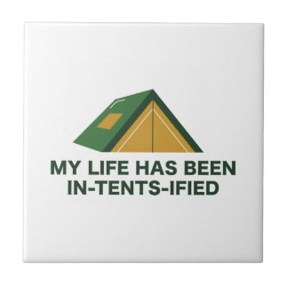 My Life Has Been In-Tents-Ified Ceramic Tile