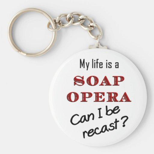 My Life iis a Soap Opera Recast Keychain