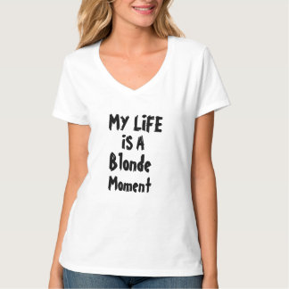 my life is a blonde moment funny t-shirt design