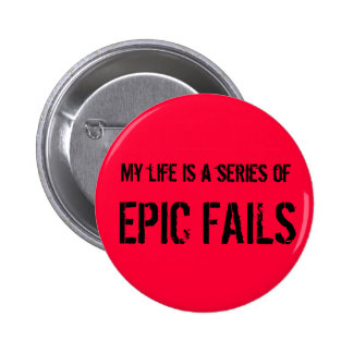 My life is a series of Epic Fails Badge/Button Pinback Button