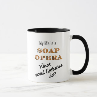 My Life is a Soap Opera Catherine Mug