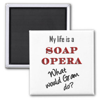 My Life is a Soap Opera Gram Fridge Magnet