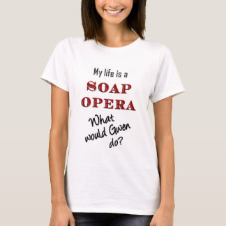 My Life is a Soap Opera Gwen T-shirt
