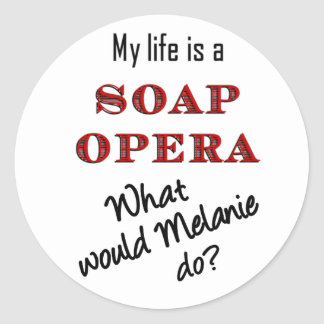 My Life is a Soap Opera Melanie Stickers Large