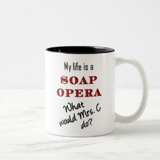 My Life Is A Soap Opera Mrs C Mug