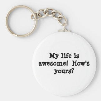 My life is awesome!  How's yours? Basic Round Button Keychain