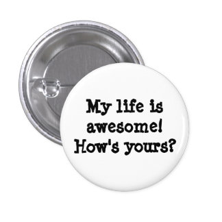 My life is awesome!  How's yours? Pinback Button