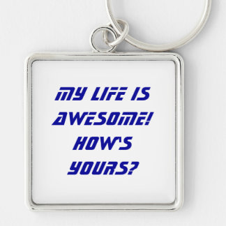 My life is awesome!  How's yours? Silver-Colored Square Keychain