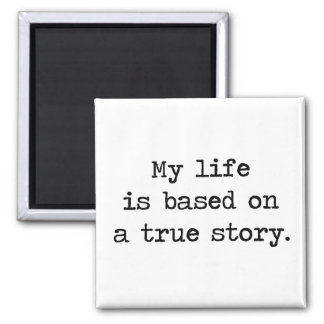 My Life Is Based on a True Story 2 Inch Square Magnet