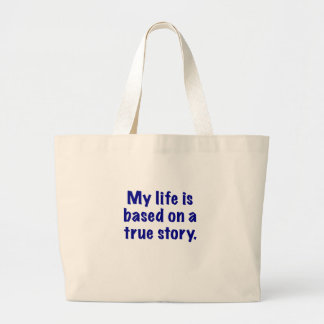 My Life is Based on a True Story Jumbo Tote Bag