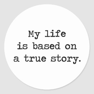 My Life Is Based on a True Story Classic Round Sticker