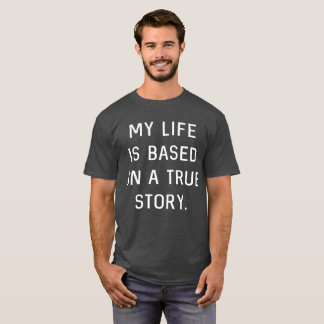 My life is based on a true story humorous reading T-Shirt