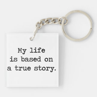 My Life Is Based on a True Story Keychain