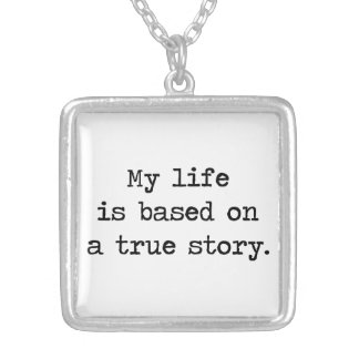 My Life Is Based on a True Story Pendants