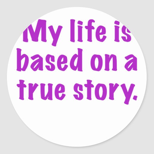 My Life is Based on a True Story Sticker