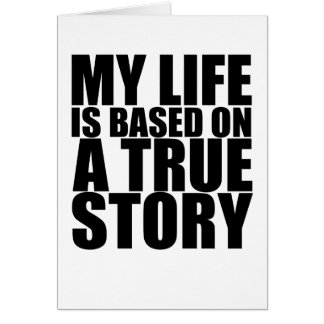 My life is based on a true story tshirt S.png Card