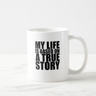 My life is based on a true story tshirt S.png Classic White Coffee Mug
