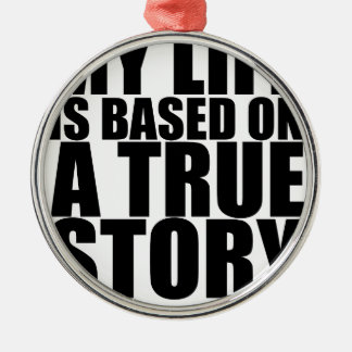 My life is based on a true story tshirt S.png Round Metal Christmas Ornament
