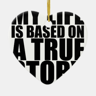 My life is based on a true story tshirt S.png Double-Sided Heart Ceramic Christmas Ornament