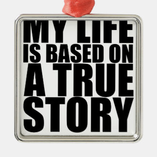 My life is based on a true story tshirt S.png Square Metal Christmas Ornament