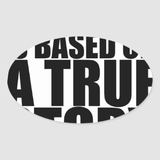 My life is based on a true story tshirt S.png Oval Sticker