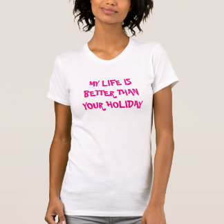My life is better than your holiday T-Shirt