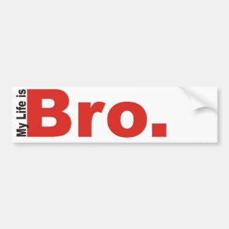 My life is bro (BUMPER STICKER) Bumper Sticker