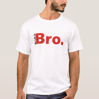 My Life Is Bro. T-Shirt