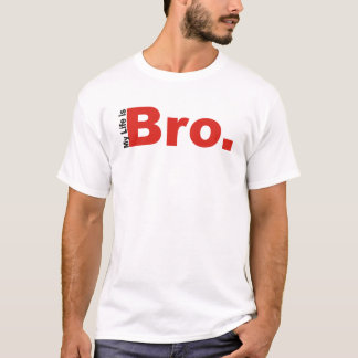 My life is Bro WifeBeater T-Shirt