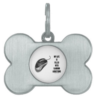 My Life Is Filled With Random Addictions (Mouse) Pet ID Tag