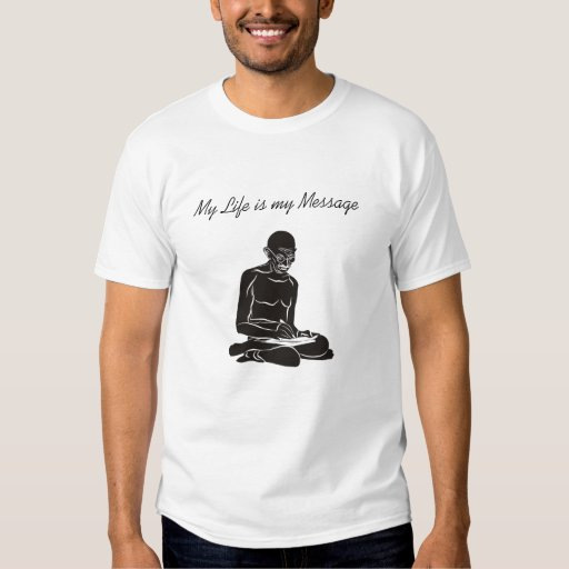 My Life is my Message... Gandhi T-shirt