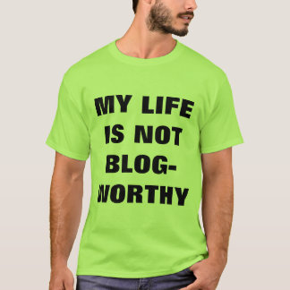 My Life Is Not Blog-Worthy T-Shirt