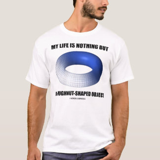 My Life Is Nothing But A Doughnut-Shaped Object T-Shirt