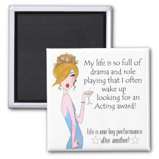"""My Life Is So Full Of Drama & Role Playing..."" Magnet"