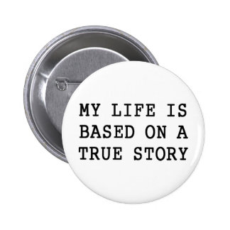 My Life is True Pinback Buttons