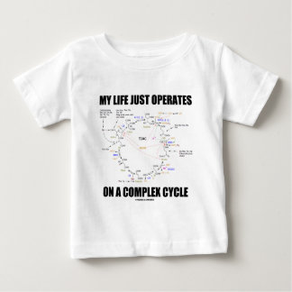My Life Just Operates On A Complex Cycle (Krebs) Baby T-Shirt