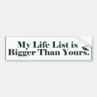 My Life List is Bigger than Yours | Birding Bumper Sticker