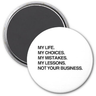 MY LIFE MY CHOICES NOT YOUR BUSINESS.png 3 Inch Round Magnet