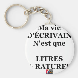 My life Of WRITER is only LITERS AND ERASURES Keychain