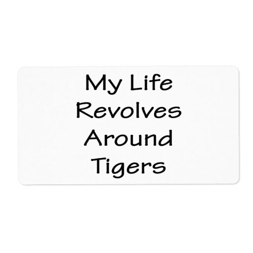 My Life Revolves Around Tigers Shipping Labels