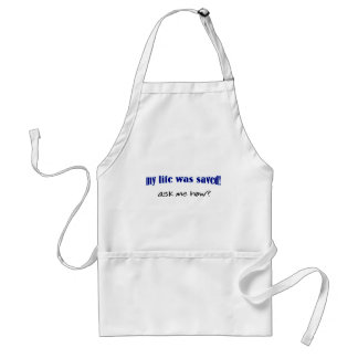 My life was saved, ask me how? adult apron