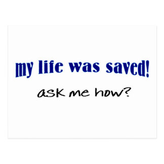 My life was saved, ask me how? postcard