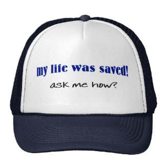 My life was saved, ask me how? trucker hat