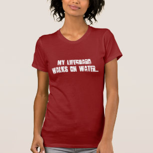 8ca5d8bf464 My Lifeguard walks on water... T-Shirt
