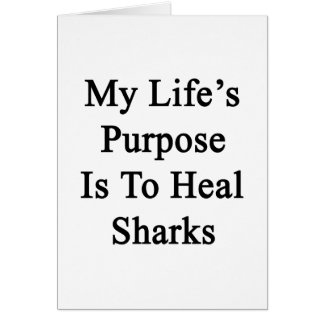 My Life's Purpose Is To Heal Sharks Greeting Card