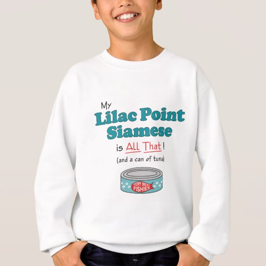 My Lilac Point Siamese is All That! Funny Kitty Sweatshirt